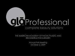 THE AMERICAN ACADEMY OF FACIAL PLASTIC AND RECONSTRUCTIVE SURGERY Annual Fall Meeting October 2, 2009