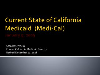 Current State of  California Medicaid  (Medi-Cal) January  9 , 2009