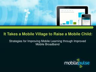 It Takes a Mobile Village  to  Raise a Mobile  Child: