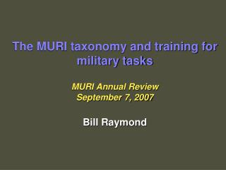 The MURI taxonomy and training for military tasks MURI Annual Review  September 7, 2007