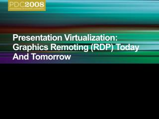 Presentation Virtualization: Graphics Remoting RDP Today And Tomorrow