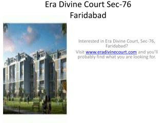 Interested in Era Divine Court, Sec-76, Faridabad? Visit www