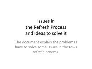 Issues  in  the Refresh Process and Ideas  to solve it