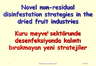 Novel non-residual disinfestation strategies in the dried fruit industries Kuru meyve sektörunde desenfeksiyonda kalın