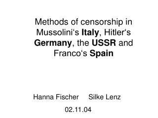 Methods of censorship in Mussolini's  Italy , Hitler's  Germany , the  USSR  and Franco's  Spain