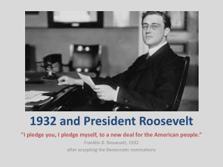 1932 and President Roosevelt
