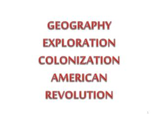 GEOGRAPHY EXPLORATION COLONIZATION AMERICAN REVOLUTION