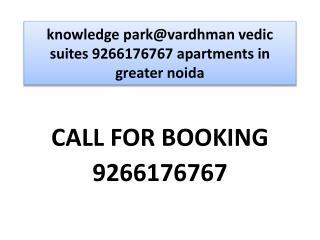knowledge park@vardhman vedic suites 9266176767 apartments