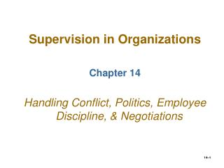 Supervision in Organizations Chapter 14 Handling Conflict, Politics, Employee Discipline, & Negotiations