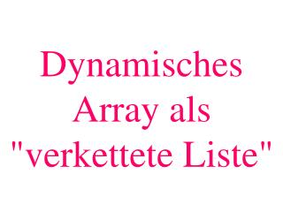 "Dynamisches Array als  ""verkettete Liste"""