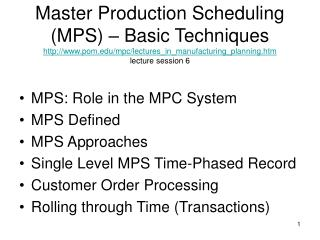 Master Production Scheduling (MPS) – Basic Techniques http://www.pom.edu/mpc/lectures_in_manufacturing_planning.htm le
