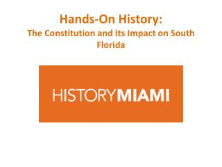 Hands-On History: The Constitution and Its Impact on South Florida