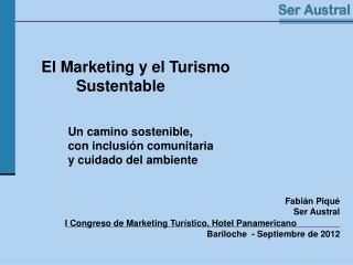 El Marketing y el Turismo           Sustentable Un camino sostenible, con inclusión comunitaria