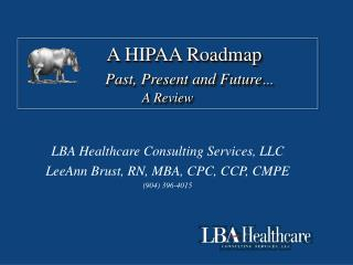 A HIPAA Roadmap          Past, Present and Future  A Review