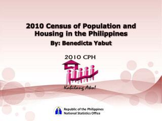 2010 Census of Population and Housing in the Philippines By:  Benedicta Yabut
