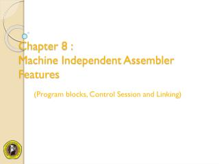 Chapter 8 : Machine Independent Assembler Features