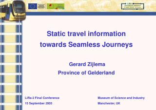 Static travel information  towards Seamless Journeys Gerard Zijlema Province of Gelderland