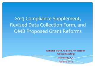 2013 Compliance Supplement, Revised Data Collection Form, and OMB Proposed Grant Reforms