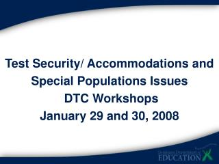Test Security/ Accommodations and Special Populations Issues DTC Workshops