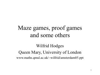 Maze games, proof games  and some others
