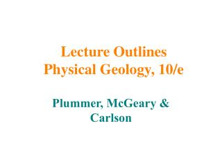 Lecture Outlines Physical Geology, 10/e