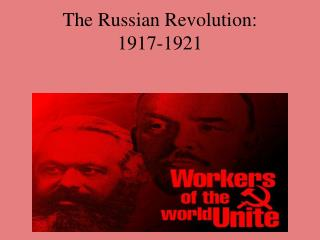The Russian Revolution:  1917-1921