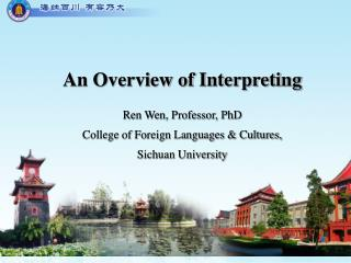 An Overview of Interpreting Ren Wen, Professor, PhD College of Foreign Languages & Cultures,