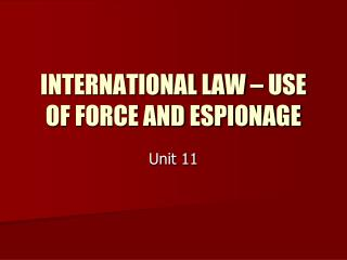 INTERNATIONAL LAW – USE OF FORCE AND ESPIONAGE