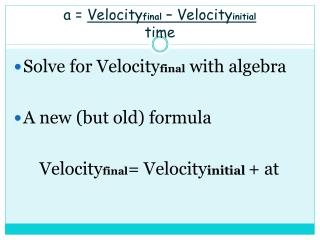 a =  Velocity final  –  Velocity initial time