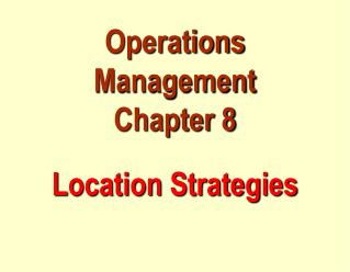 Operations Management Chapter 8 Location Strategies