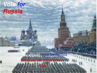 You should vote for Russia. Because we need your votes.