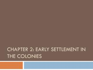 Chapter 2: early settlement in the colonies