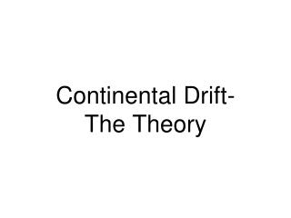 Continental Drift- The Theory
