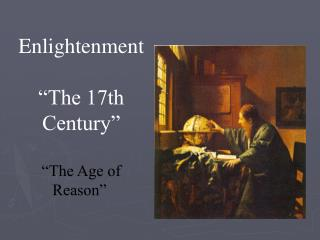 """Enlightenment """"The 17th Century"""" """"The Age of Reason"""""""