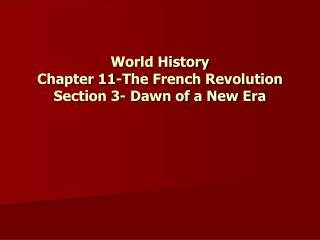 World History Chapter 11-The French Revolution  Section 3- Dawn of a New Era