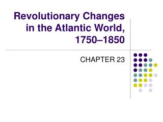 Revolutionary Changes in the Atlantic World, 1750–1850