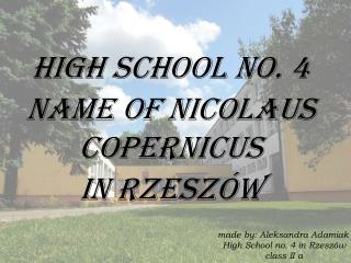 HIGH SCHOOL NO. 4  NAME OF Nicolaus Copernicus  IN RZESZÓW