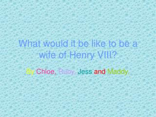 What would it be like to be a wife of Henry VIII?