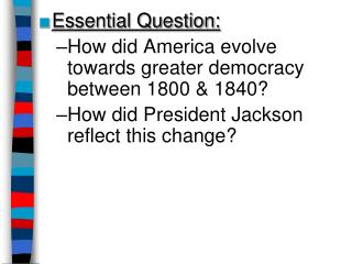 Essential Question: How did America evolve towards greater democracy between 1800 & 1840?