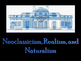 Neoclassicism, Realism, and Naturalism