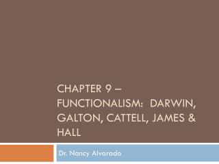 Chapter 9  – Functionalism:  Darwin,  galton ,  cattell ,  james  & hall