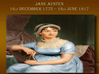 JANE AUSTEN 16 th  DECEMBER 1775 – 18 th  JUNE 1817