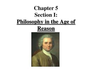 Chapter 5 Section I:  Philosophy in the Age of Reason