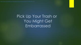 Pick Up Your Trash or You Might Get Embarrassed
