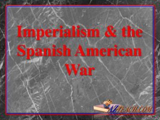 Imperialism & the  Spanish American War
