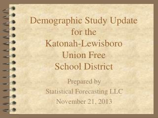Demographic Study Update  for the  Katonah-Lewisboro Union Free School District