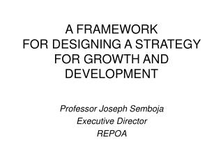A FRAMEWORK  FOR DESIGNING A STRATEGY FOR GROWTH AND DEVELOPMENT