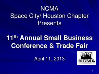 NCMA  Space City/ Houston Chapter Presents 11 th  Annual Small Business Conference & Trade Fair