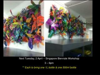 Next Tuesday, 2 April -- Singapore Biennale Workshop 3 – 6pm