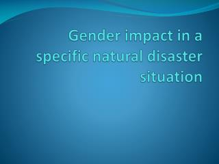 Gender impact in a specific natural disaster situation